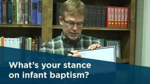 What is your stance on infant baptism?