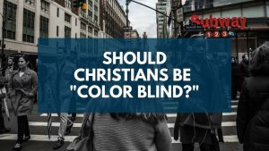 "Should Christians be ""colorblind?"" Racism and the Church"