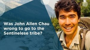 Was John Allen Chau wrong to go to the Sentinelese tribe?