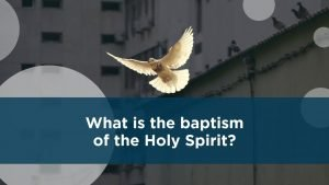 What is the baptism of the Holy Spirit?